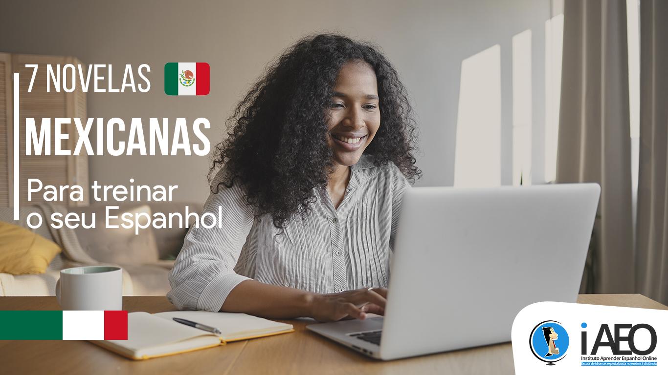As 7 melhores novelas mexicanas para você treinar seu Espanhol