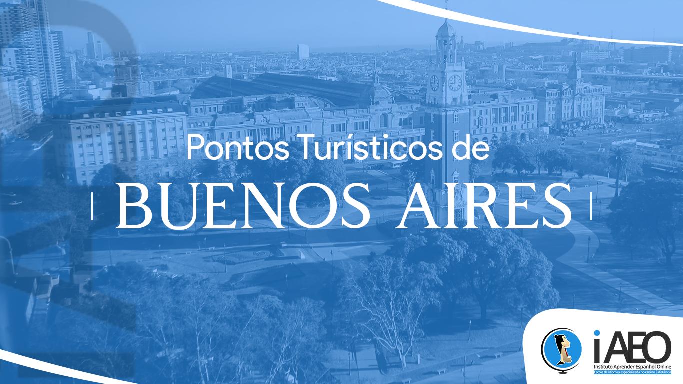 Conheça os principais pontos turísticos de Buenos Aires