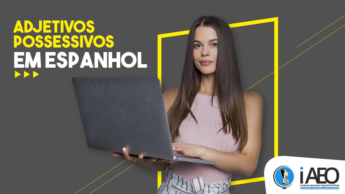 Adjetivos possessivos em Espanhol: Como e quando usar?